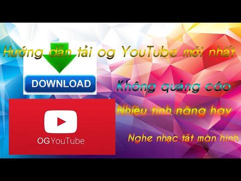 Hướng dẫn tải og YouTube mới nhất