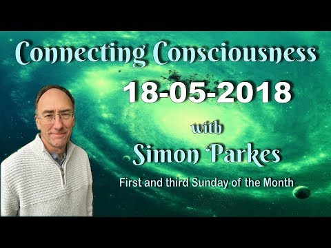 2018 05 18 Connecting Consciousness - Simon Parkes volume increased