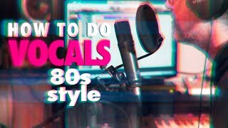 How to do 80s vocals | arrange - record - mix