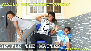 Download Family The Honest Comedy - SETTLE THE MATTER (Family The Honest Comedy Episode 220)