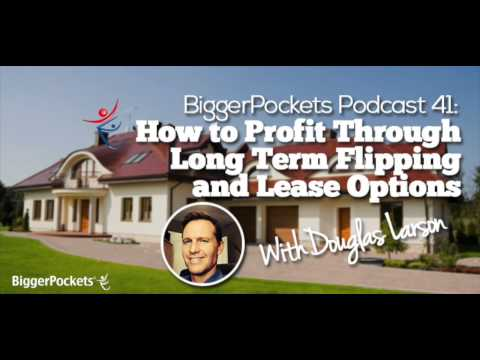 How to Profit Through Long Term Flipping and Lease Options with Douglas Larson | BP Podcast 041
