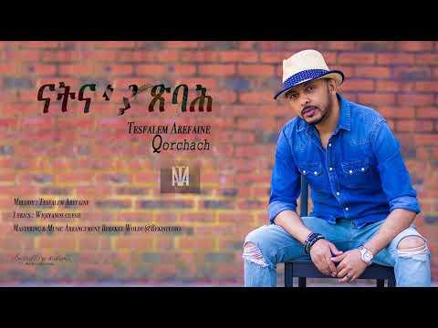 Tesfalem Arefaine - Korchach -  ናትና'ያ ጽባሕ - New Eritrean music 2018