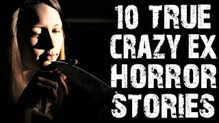 10 TRUE Creepy & Disturbing Crazy Ex Horror Stories from Reddit | (Scary Stories)