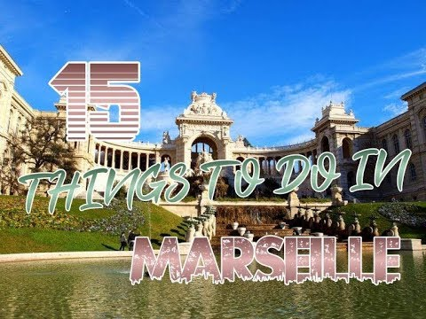 Top 15 Things To Do In Marseille, France