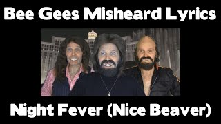 Bee Gees Misheard Lyrics - Night Fever (Nice Beaver)