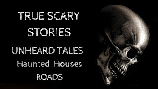 8 True Scary Paranormal Road And House Stories