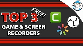Top 3 Best Free Screen & Game Recorders (Record Your Computer Screen & Games)