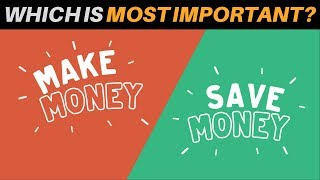 Making Money VS Saving Money (Which Is MORE IMPORTANT?) | How to Financial Independence Retire Early