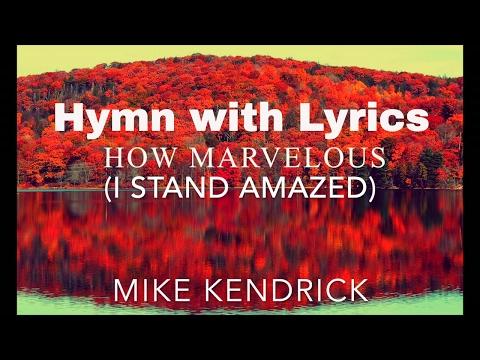Hymn - How Marvelous (I Stand Amazed) LYRIC VIDEO