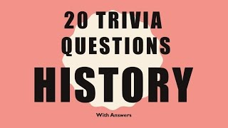 20 Trivia Questions (History) No. 1