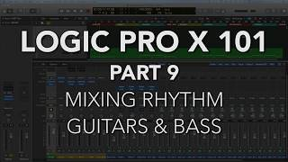 LOGIC PRO X 101 - #09 Mixing Rhythm Guitars & Bass
