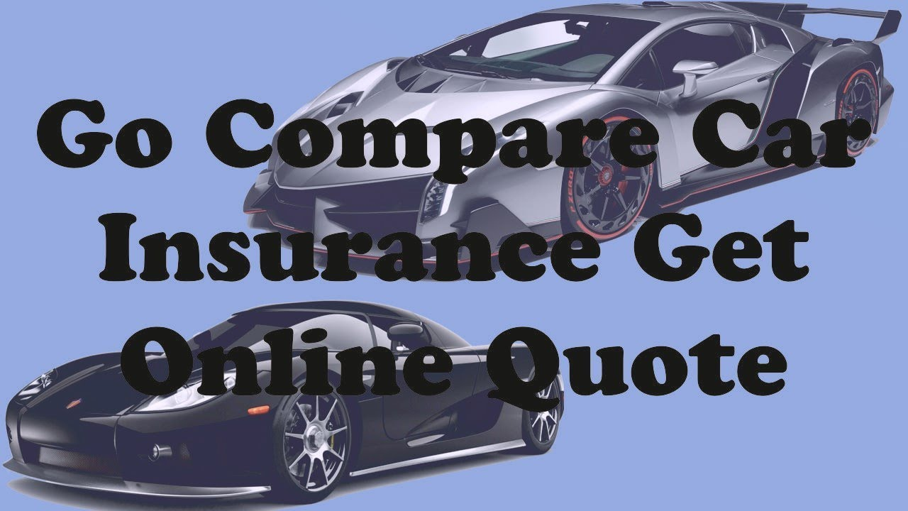 Top 20+ Go Compare Car Insurance Get - Online Quote - YouTube