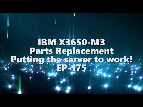 IBM X3650 Parts replacement & Putting the server to work - EP-175
