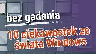 Bez gadania: 10 ciekawostek ze świata Windows