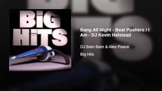Bang All Night - Beat Pushers / I Am - DJ Kevin Halstead