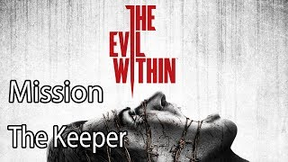The Evil Within Mission The Keeper