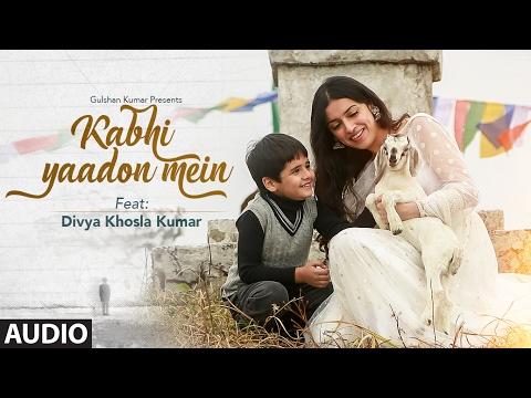 kabhi-yaadon-mein-(full-audio-song)-divya-khosla-kumar-|-arijit-singh,-palak-muchhal