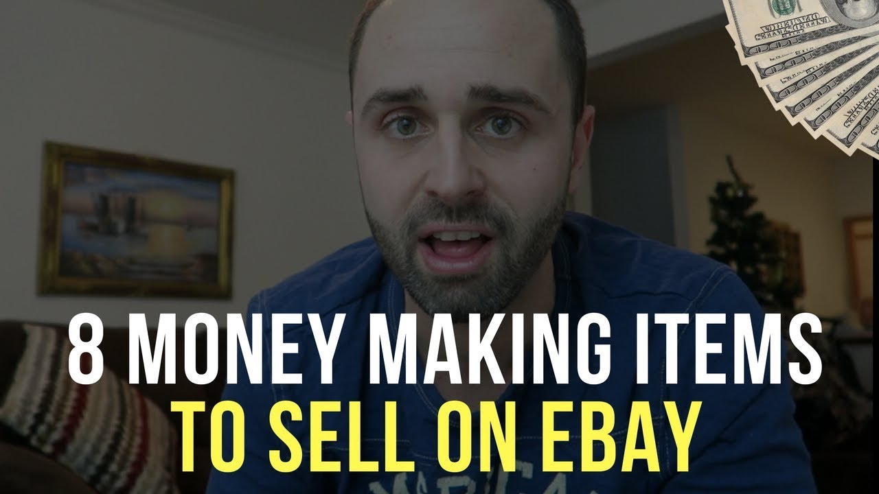 8 Money Making Items To Sell On Ebay Youtube