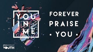 JPCC Worship Youth - Forever Praise You (Official Lyric Video)