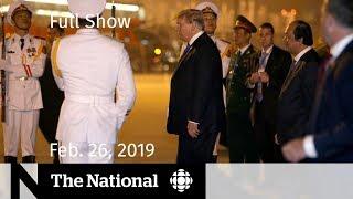 The National for February 26, 2019 — Bracing for Testimonies, Trump-Kim Summit, Sam's Story