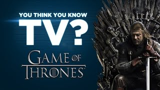 Game of Thrones - You Think You Know TV?