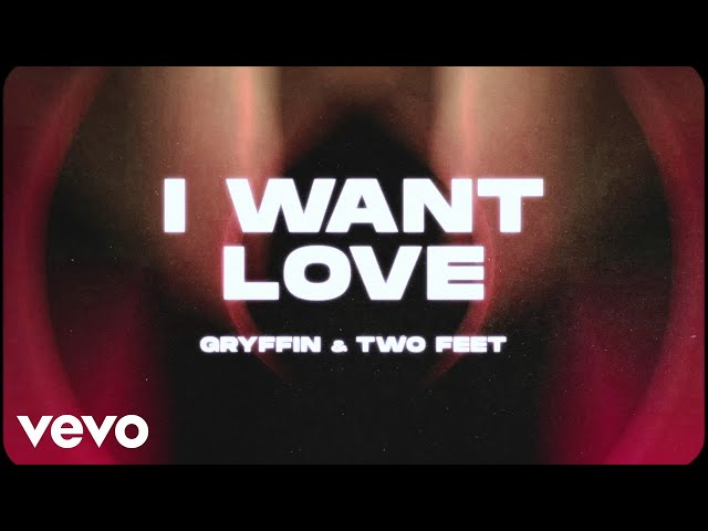 Gryffin, Two Feet - I Want Love (Lyric Video)