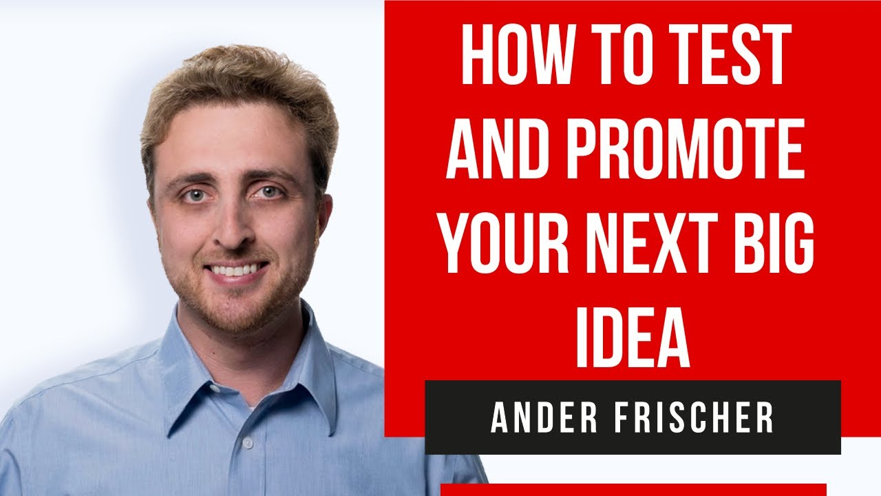How to Test and Promote Your Next Big Idea – Ander Frischer