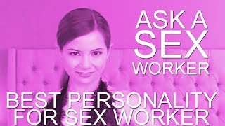 Ask a Sex Worker - What is the Best Personality for Sex Workers