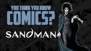 Sandman - You Think You Know Comics?