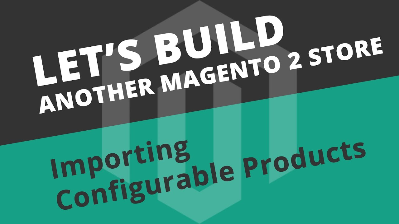 Importing Configurable Products - S02E08 Let's build another Magento store