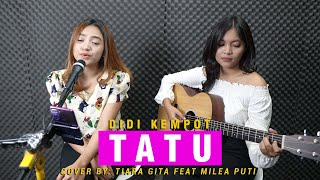 Download DIDI KEMPOT - TATU (LIRIK VIDEO) COVER BY TIARA FEAT. MILEA PUTI