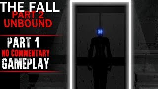 The Fall 2: unbound Gameplay - Part 1 (No Commentary)