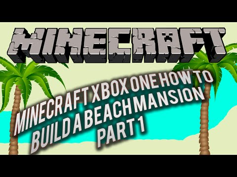 Minecraft Xbox One How to build a beach mansion part 1