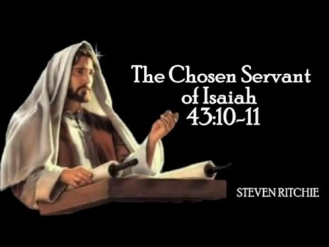 The Chosen Servant of Isaiah 43:10-11
