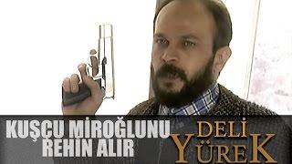 Deli Yürek Bölüm 58 - Kuşçu Miroğlunu Rehin Alır Video