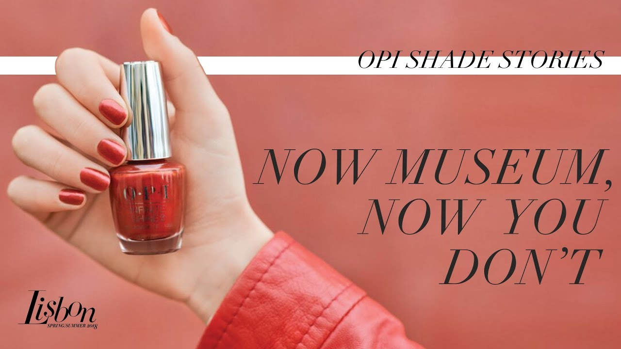 Video:OPI Lisbon Shade Stories | Now Museum, Now You Don't