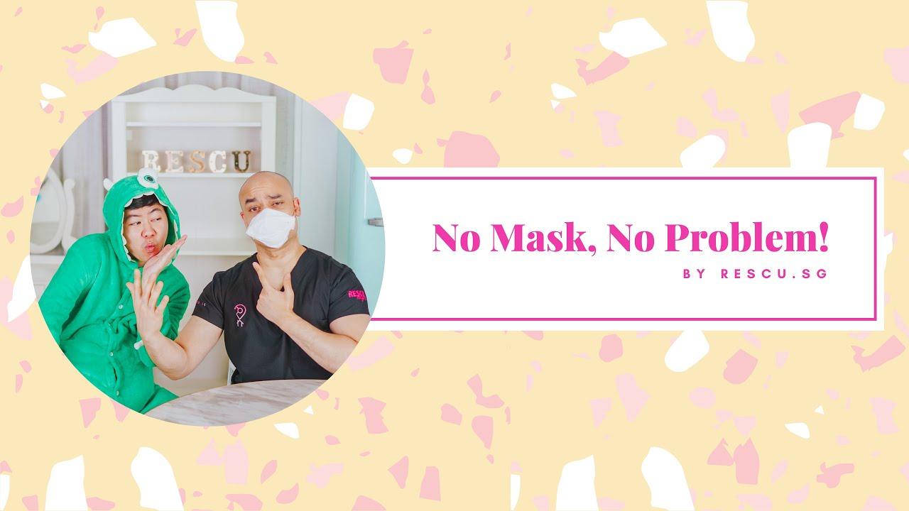 No Mask, No Problem!
