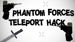 Phantom Forces: TELEPORT HACK (WORKING!) (2016)