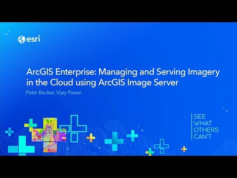 ArcGIS Enterprise: Managing And Serving Imagery In The Cloud Using ArcGIS Image Server