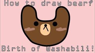 How to draw bear: Birth of Washabili