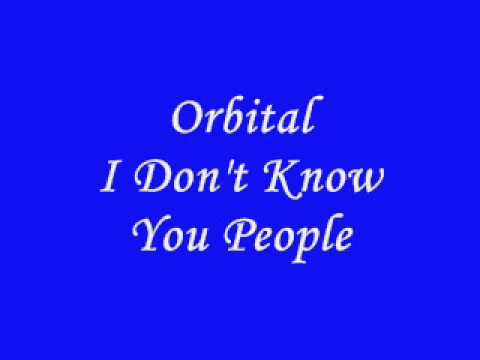 Orbital - I Don't Know You People