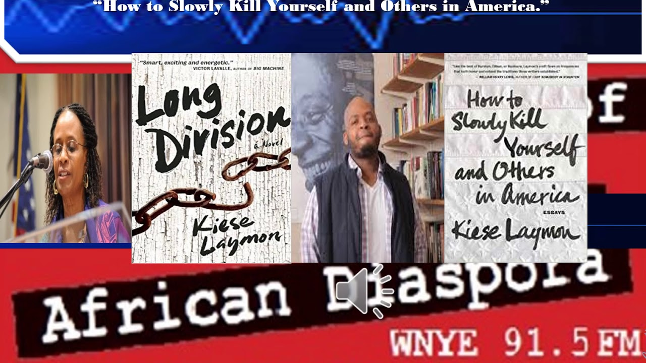 kiese laymon how to slowly kill yourself and others in america  kiese laymon how to slowly kill yourself and others in america 18 2015