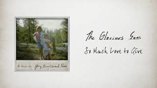 The Glorious Sons - So Much Love to Give (Official Audio)
