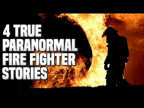 4 True Paranormal Fire Fighter Stories