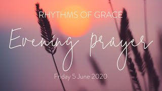 Rhythms of Grace - Evening Prayer | Friday 5 June, 2020