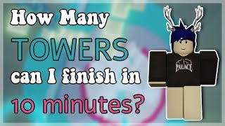 How Many Towers Can I Complete In 10 Minutes? PART 2 (TOH) || Roblox