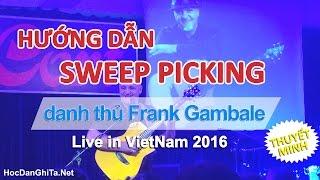 [TM] Hướng dẫn kỹ thuật sweep picking | Danh thủ Frank Gambale | học guitar online | Viet Nam 2016