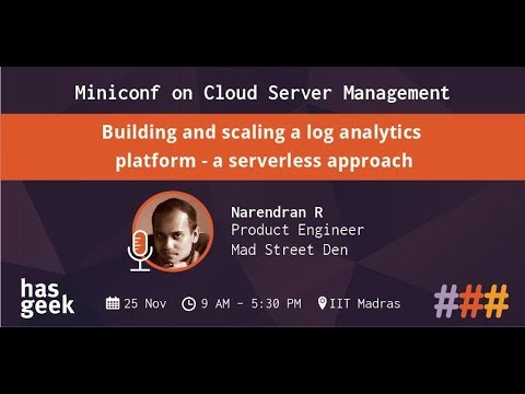 Building and scaling a log analytics platform - a serverless approach - Narendran, Mad Street Den