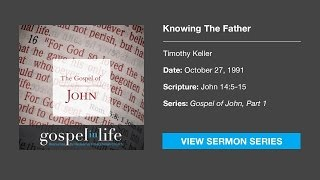 Knowing The Father – Timothy Keller [Sermon]