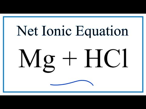 Net Ionic Equation For Mg + HCl  (Magnesium + Hydrochloric Acid)